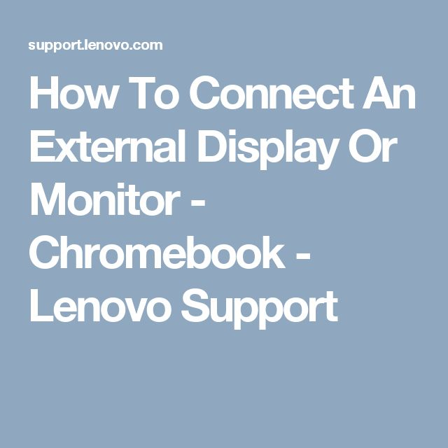 How To Connect An External Display Or Monitor - Chromebook - Lenovo Support