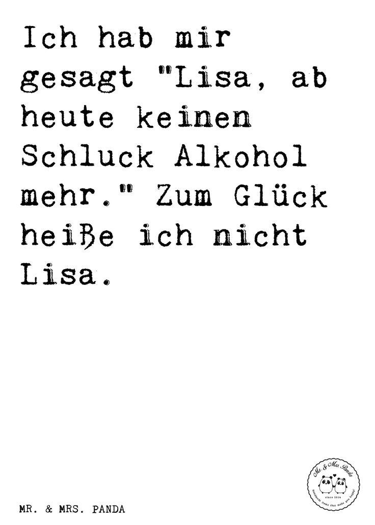 """Spruch: Ich hab mir gesagt """"Lisa, ab heute keinen Schluck Alkohol mehr."""" Zum Glück heiße ich nicht Lisa. - Sprüche, Zitat, Zitate, Lustig, Weise Geschenk, Frau, Freundin, beste Freundin, Trinkspruch, saufen,"""