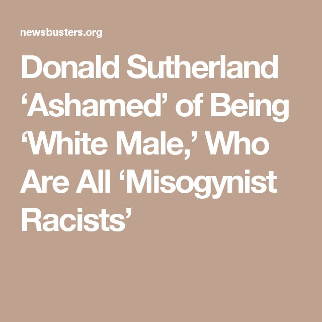 Donald Sutherland 'Ashamed' of Being 'White Male,' Who Are All 'Misogynist Racists'
