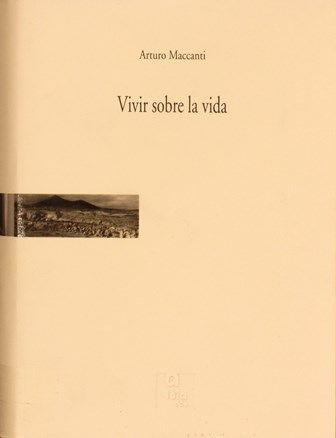 Vivir sobre la vida : (poesía reunida) / Arturo Maccanti ; [edición al cuidado de Dulce Piñero Barrera ; prólogo Jorge Rodríguez Padrón]. -- [Santa Cruz de Tenerife] : Servicio de Publicaciones de la Caja General de Ahorros de Canarias, 2010. http://absysnetweb.bbtk.ull.es/cgi-bin/abnetopac01?TITN=444778