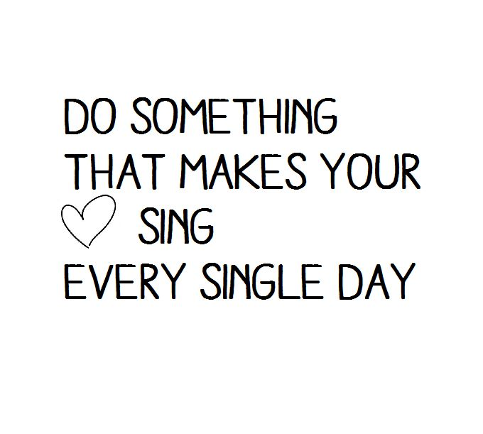 ❤️ Do something that makes your heart sing, every sngle day!