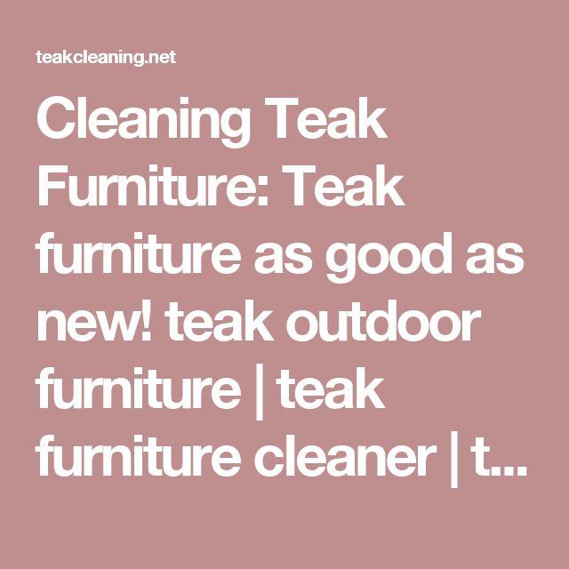 Cleaning Teak Furniture: Teak furniture as good as new! teak outdoor furniture | teak furniture cleaner | teak furniture | teak garden furniture | cleaning teak furniture