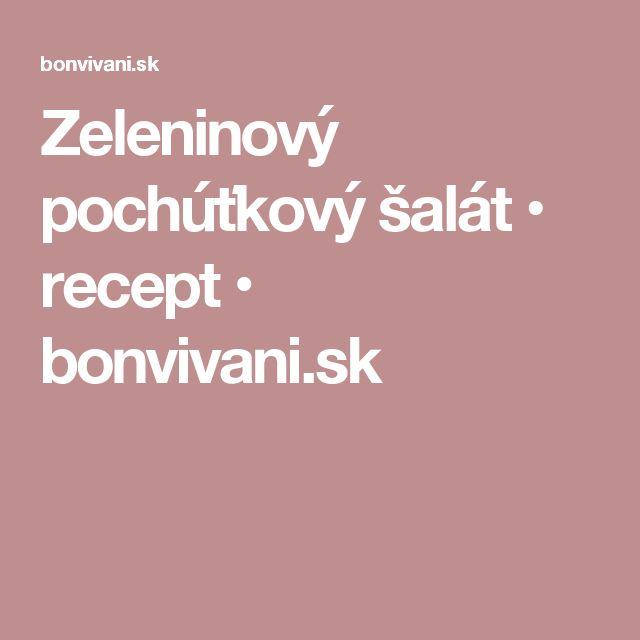 Zeleninový pochúťkový šalát • recept • bonvivani.sk