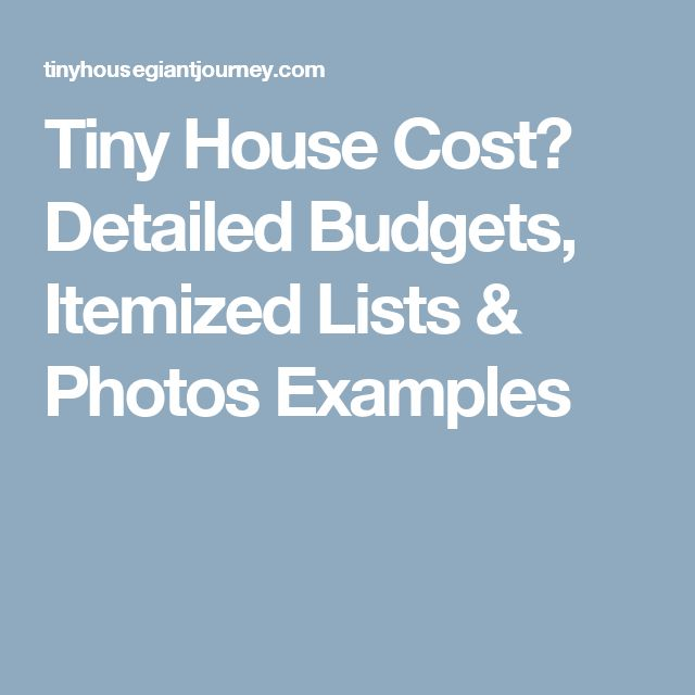 Tiny House Cost? Detailed Budgets, Itemized Lists & Photos Examples