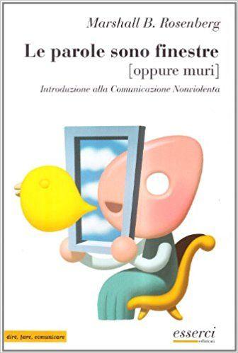 Amazon.it: Le parole sono finestre (oppure muri). Introduzione alla comunicazione nonviolenta - Bertram Rosenberg Marshall, F. Rossi - Libri
