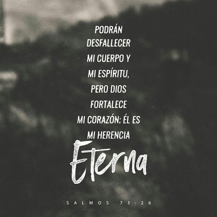 Puede fallarme la salud y debilitarse mi espíritu, pero Dios sigue siendo la fuerza de mi corazón; él es mío para siempre. Salmos 73:26
