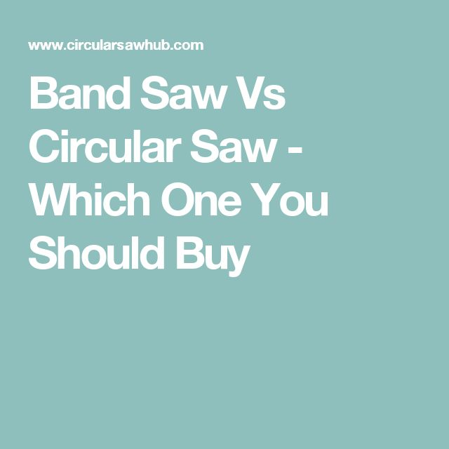 Band Saw Vs Circular Saw - Which One You Should Buy
