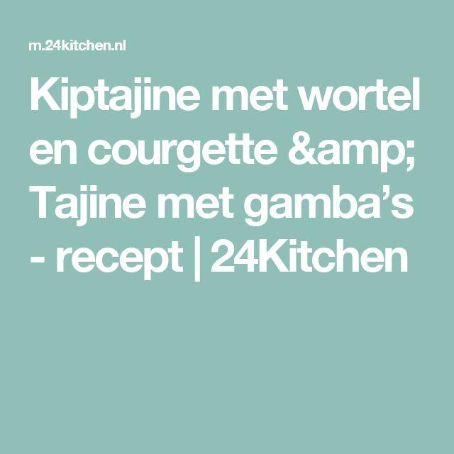 Kiptajine met wortel en courgette & Tajine met gamba's - recept | 24Kitchen