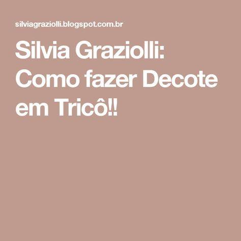 Silvia Graziolli: Como fazer Decote em Tricô!!