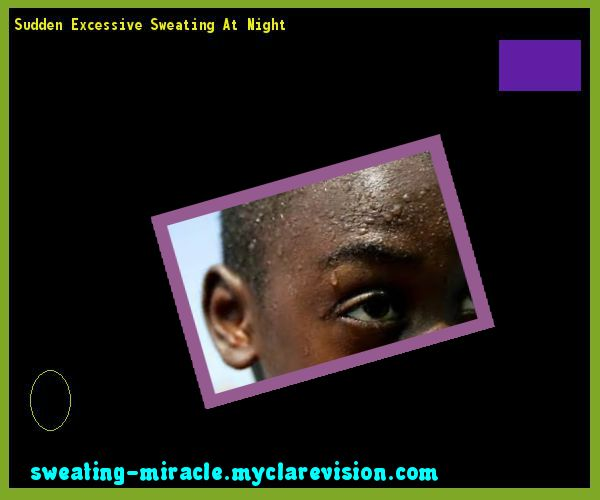 Sudden Excessive Sweating At Night 122516 - Your Body to Stop Excessive Sweating In 48 Hours - Guaranteed!