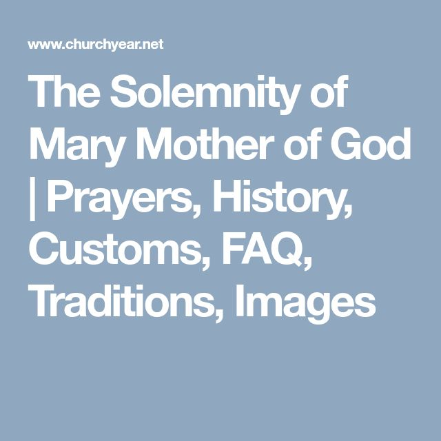 The Solemnity of Mary Mother of God | Prayers, History, Customs, FAQ, Traditions, Images