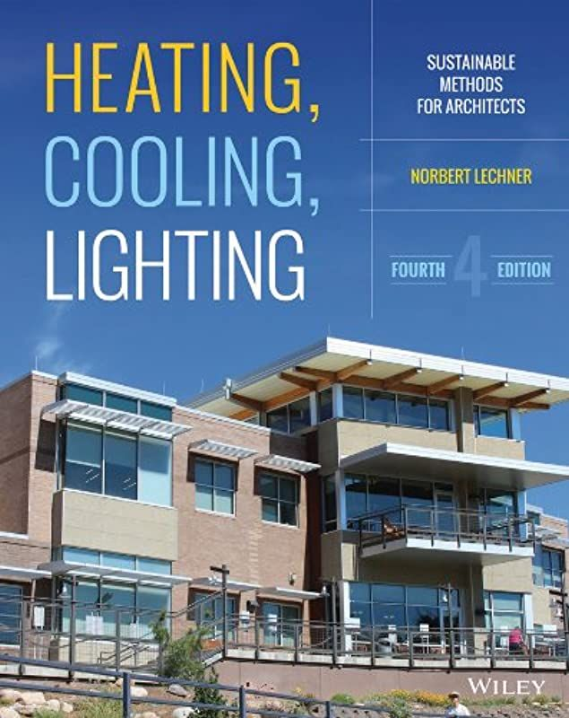 Free Read Heating Cooling Lighting Sustainable Design Methods For Architects By Norbert Lechn Architect Sustainable Design Architecture Books