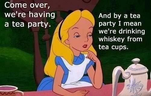 Whiskey Tea Party funny quotes memes alcohol quote lol funny quote funny quotes alice in wonderland humor