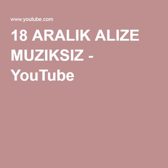 18 ARALIK ALIZE MUZIKSIZ - YouTube