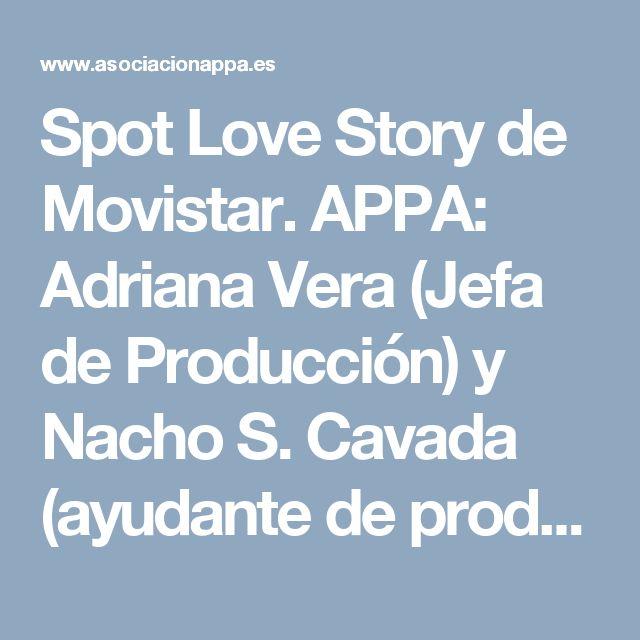 Spot Love Story de Movistar. APPA:  Adriana Vera (Jefa de Producción) y Nacho S. Cavada (ayudante de producción)