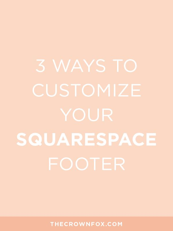 Squarespace is a great way to build your business website. Is your footer working for you? Check out this blog post to see three ways to customize your footer in Squarespace and get a higher converting website.   TheCrownFox   www.TheCrownFox.com   Branding Strategy + Design
