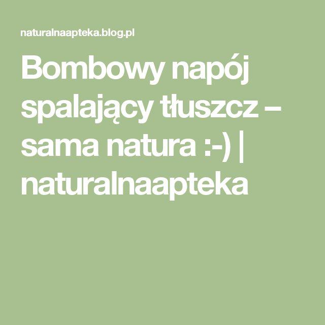 Bombowy napój spalający tłuszcz – sama natura :-)   naturalnaapteka