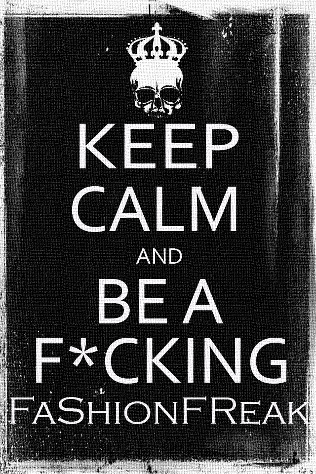 Keep Calm and Be a F*cking FaShionFReak