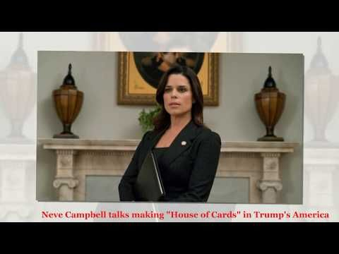 Neve Campbell talks making House of Card in Trump's America