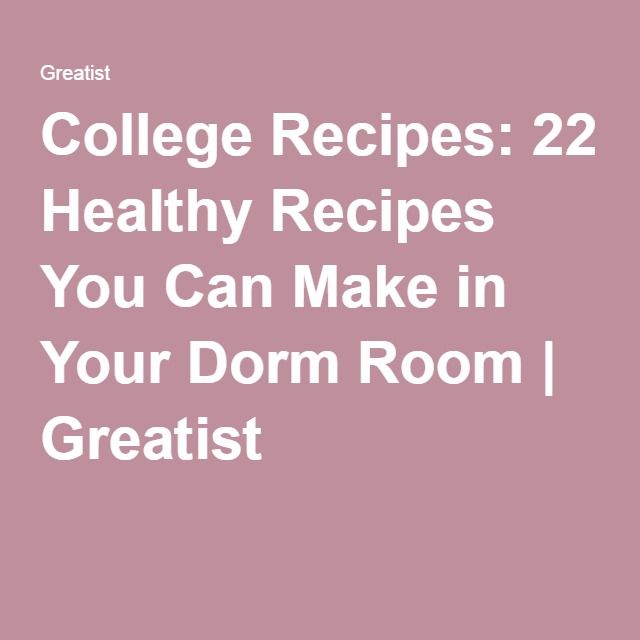 College Recipes: 22 Healthy Recipes You Can Make in Your Dorm Room | Greatist