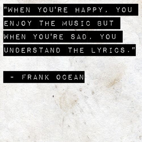 When You're Happy, You Enjoy The Music.Frankocean, Music Therapy, The Ocean, Frank Ocean, Movie Character, Music Quotes, True Words, True Stories, Ocean Quotes