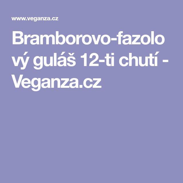 Bramborovo-fazolový guláš 12-ti chutí - Veganza.cz