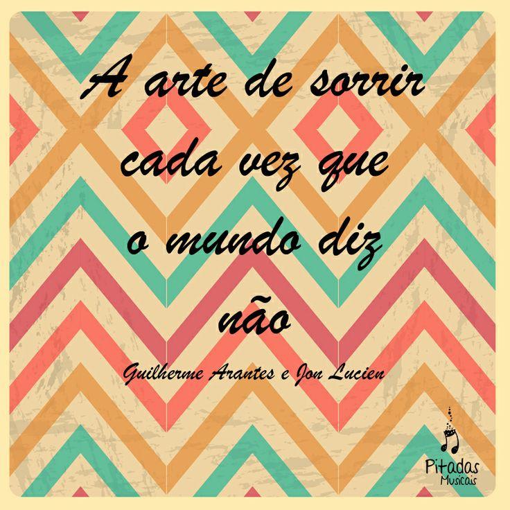 Sorrindo pras adversidades que a vida nos traz.  Guilherme Arantes e Jon Lucien, Brincar de Viver. Música, Frases, Letras, Trechos.
