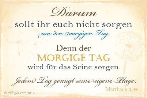 keine Sorgen für Morgen :) Matthäus 6,34