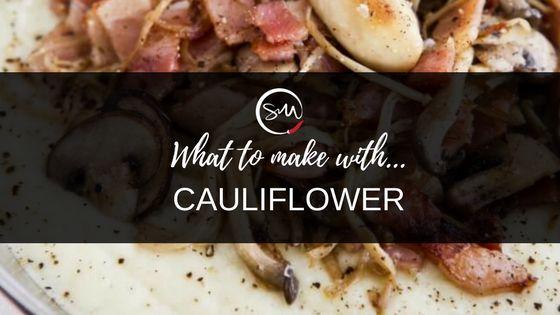 What to make with… Cauliflower!