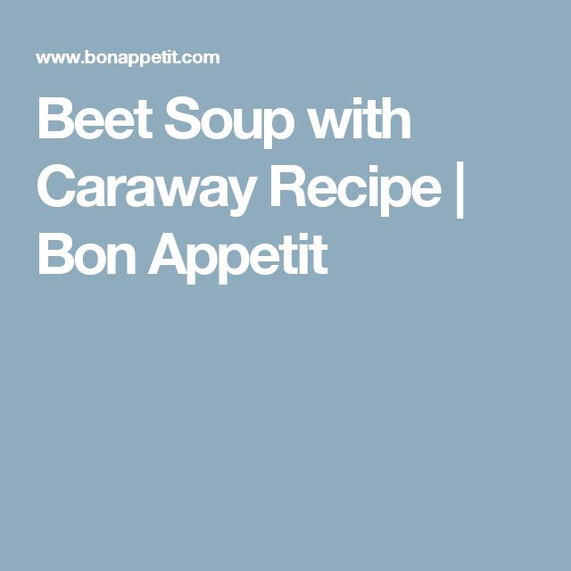 Beet Soup with Caraway Recipe | Bon Appetit