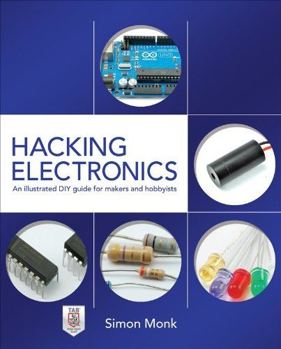 Hacking Electronics: An Illustrated DIY Guide for Makers and Hobbyists/Simon Monk