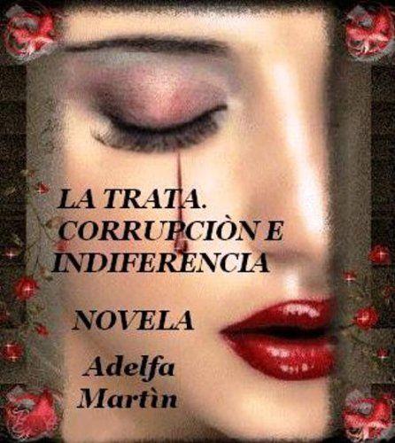 DESCARA GRATUITA POIR 4 HORAS... La TRATA . Corrupciòn e indiferencia de Adelfa Martìn, http://www.amazon.es/dp/B00DJYKG7Q/ref=cm_sw_r_pi_dp_H1Jbsb07M579J