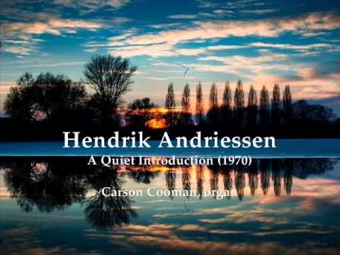 Hendrik Andriessen — A Quiet Introduction (1970) for organ