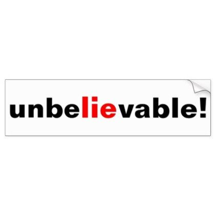 Unbelievable Lie Political Bumper Sticker - black gifts unique cool diy customize personalize