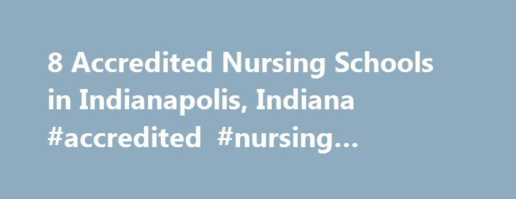 8 Accredited Nursing Schools in Indianapolis, Indiana #accredited #nursing #schools #in #indiana http://malta.remmont.com/8-accredited-nursing-schools-in-indianapolis-indiana-accredited-nursing-schools-in-indiana/  # Find Your Degree Nursing Schools In Indianapolis, Indiana In Indianapolis, there are 8 nursing schools where nursing faculty can find employment. The graphs, statistics and analysis below outline the current state and the future direction of academia in nursing in the city of…