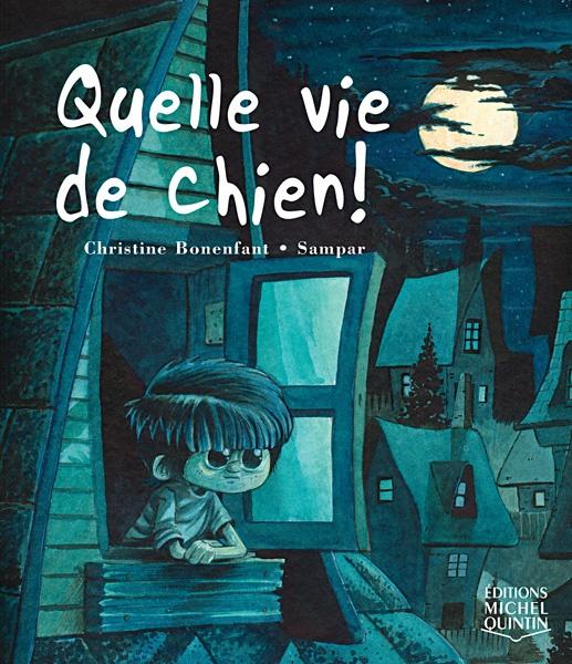 RÉFLÉCHI  Quelle vie de chien! de Christine Bonenfant (éditions Michel Quintin - album illustré par Sampar)