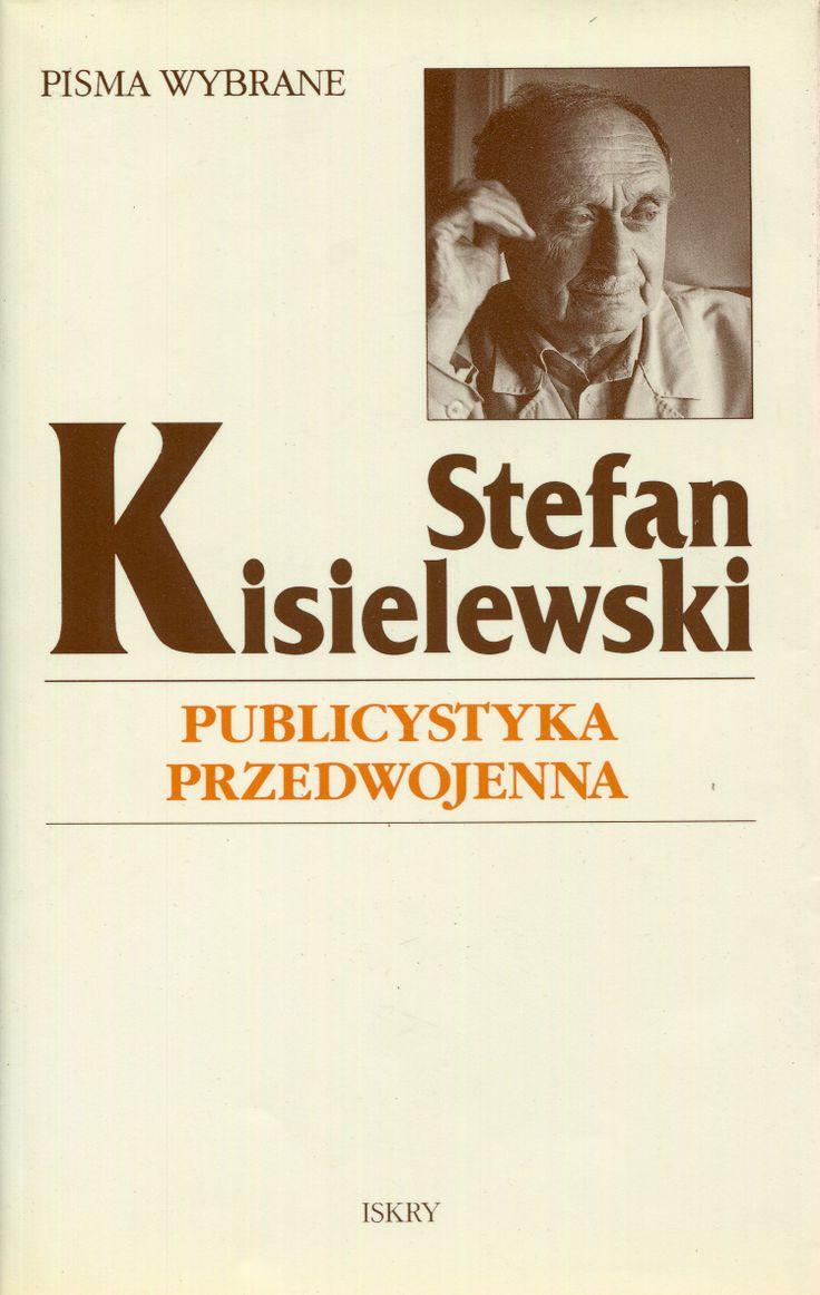 """""""Publicystyka przedwojenna"""" Stefan Kisielewski Cover by Krystyna Töpfer Selected and preface by Kazimierz M. Ujazdowski Published by Wydawnictwo Iskry 2001"""