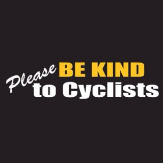 Be kind to cyclists!  I live in rule Arkansas where very few motorists know or even care about the cycling laws or courtesies!