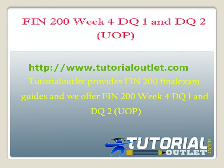 Tutorialoutlet provides FIN 200 Fina Exam guides and we offer  FIN 200 Week 4 DQ 1 and DQ 2 (UOP)