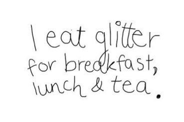 glitter.Inspiration, Life, Quotes, Teas, Eating Glitter, True, Sparkle, Things, Living