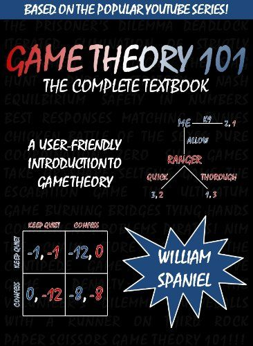 Game Theory 101: The Complete Textbook - Kindle edition by William Spaniel. Professional & Technical Kindle eBooks @ Amazon.com.