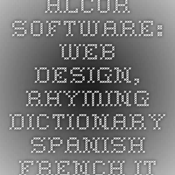 Alcor software: Web Design, Rhyming Dictionary - Spanish French Italian German Portuguese Romanian Latin, Digital Imaging