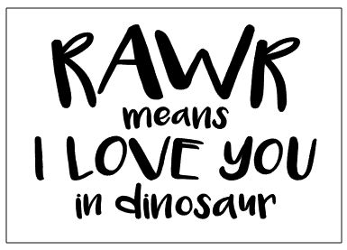 Download Rawr means I love you in dinosaur   Dinosaur quotes ...