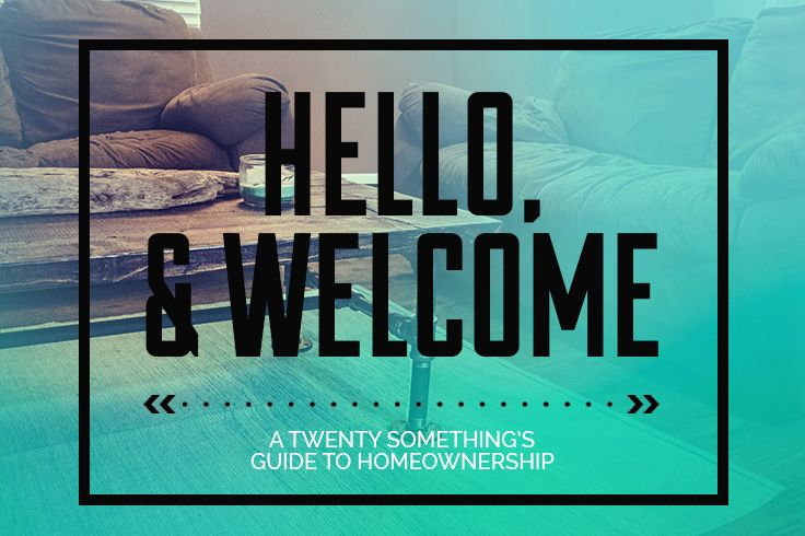 Hello & Welcome! A twenty-somethings guide to home ownership!