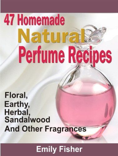 47 Homemade Natural Perfume Recipes: Floral, Earthy, Herbal, Sandalwood And Other Fragrances, http://www.amazon.com/dp/B00HPAX0GY/ref=cm_sw_r_pi_awdm_UilZsb0NYYX44