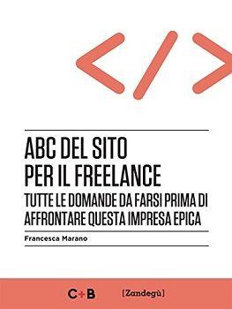 Avendo già letto, apprezzato e recensito i due libri precedenti di Francesca Marano (qui e qui), non mi sono nemmeno posta il problema se questa terza fatica, ABC del sito per freelance, mi sarebbe…