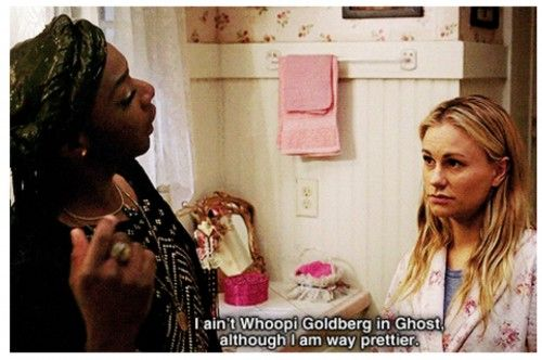 I ain't Whoopi Goldberg in Ghost, although I am way prettier. Lafayette, True Blood