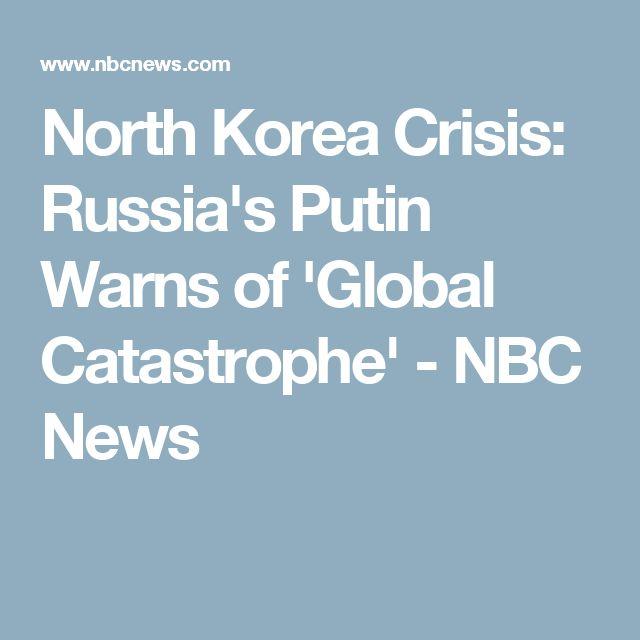 North Korea Crisis: Russia's Putin Warns of 'Global Catastrophe' - NBC News