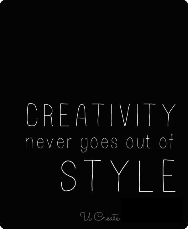 Creativity Never Goes Out Of Style Favourite Quotes Pinterest Do More Fonts And Creative