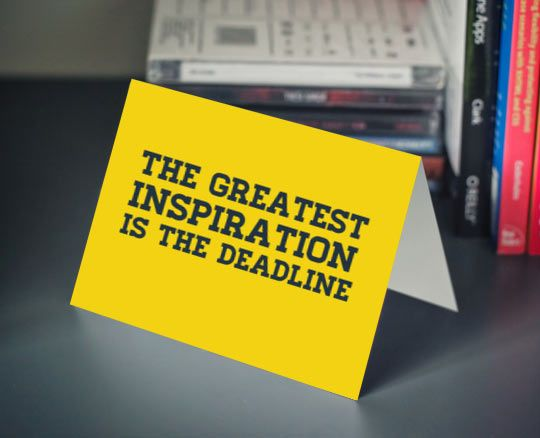 The greatest inspiration...I know this inspiration very well..and have come to love the deadline..